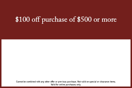 $100 off a purchase of $500 or more!