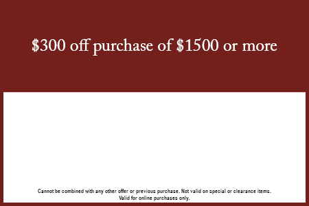 $300 off a purchase of $1500 or more!